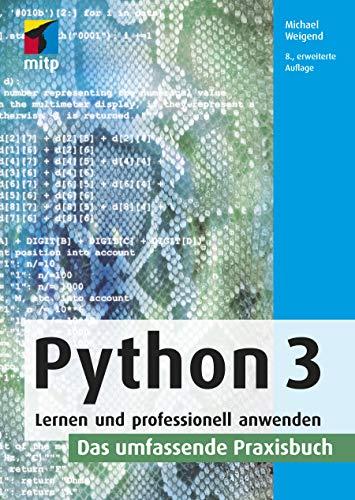 Python 3: Lernen und professionell anwenden. Das umfassende Praxisbuch (mitp Professional)