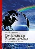 Die Sprache des Friedens sprechen - in einer konfliktreichen Welt - Marshall B. Rosenberg