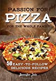 Passion for Pizza: 50 Easy-to-Follow Delicious Recipes for the Whole Family (the color interior) (Tasty and Healthy)