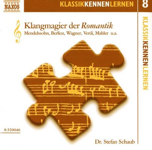 Klassik Kennen Lernen 8: Klangmagier Der Romantik