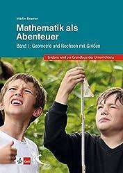 Mathematik als Abenteuer Band I: Geometrie und Rechnen mit Größen