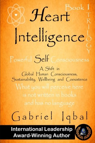 Heart Intelligence: Powerful Self Consciousness (1st Book of Trilogy)