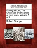 [ EONEGUSKI, OR, THE CHEROKEE CHIEF: A TALE OF PAST WARS. VOLUME 1 OF 2 ] Strange, Robert (AUTHOR ) Feb-23-2012 Paperback