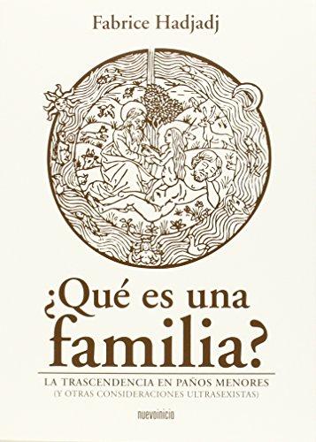 ¿Qué es una familia?: La trascendencia en paños menores (y otras consideraciones ultrasexistas) (Areópagos) por Fabrice Hadjadj