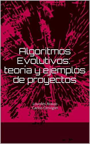 Algoritmos Evolutivos: teoría y casos prácticos: Lourdes Araujo, Carlos Cervigón por Lourdes Araujo