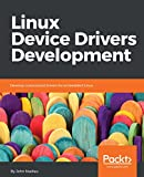 Linux Device Drivers Development: Develop customized drivers for embedded Linux