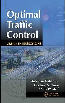 Optimal Traffic Control: Urban Intersections de [Guberinic, Slobodan, Senborn, Gordana, Lazic, Bratislav]