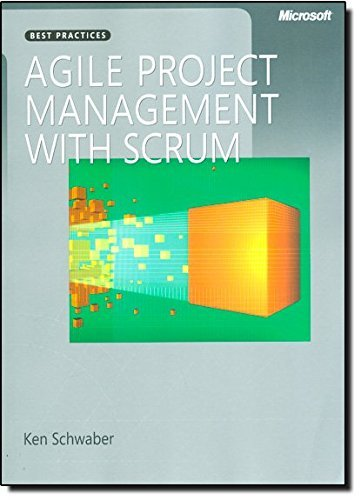[Agile Project Management with Scrum (Microsoft Professional)] [Author: Ken Schwaber] [February, 2004]