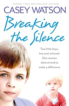 Breaking the Silence: Two little boys, lost and unloved. One foster carer determined to make a difference. par [Watson, Casey]