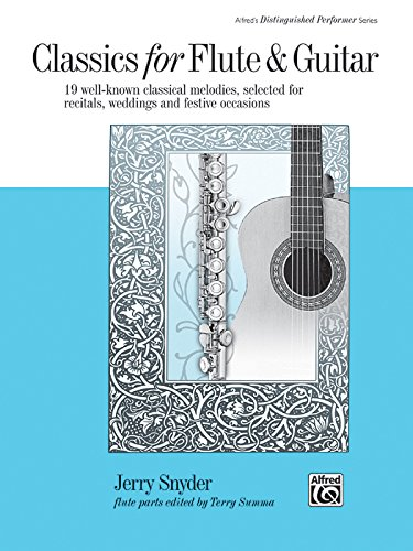 Classics for Flute & Guitar: 19 Well-Known Classical Melodies, Selected for Recitals, Weddings, and Festive Occasions (Alfred's Distinguished Performer)