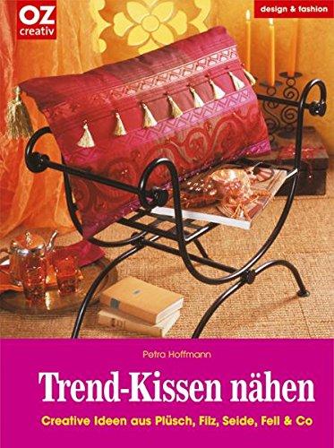 Preisvergleich Produktbild Trend-Kissen nähen. Creative Ideen aus Plüsch, Filz, Seide, Fell & Co. (OZ-Kreativband)