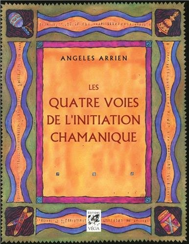 Les quatre voies de l'initiation chamanique par Angeles Arrien