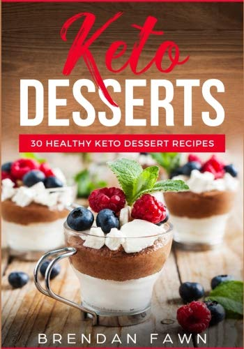 Keto Desserts: 30 Healthy Keto Dessert Recipes: Everyday Easy Keto Desserts and Sugar Free Sweet Keto Diet Desserts por Brendan Fawn