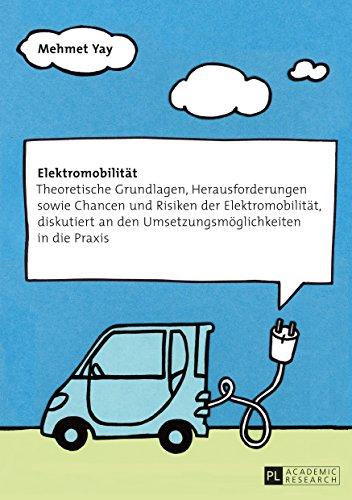 Elektromobilitaet: Theoretische Grundlagen, Herausforderungen sowie Chancen und Risiken der Elektromobilitaet, diskutiert an den Umsetzungsmoeglichkeiten in die Praxis - Finance Automotive