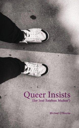 Queer Insists: (for José Esteban Muñoz)