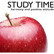 Study Time - Boost Your Concentration & Energy, Harmony and Positive Attitude to Pass Exams