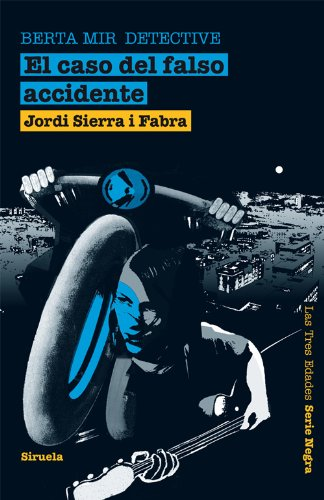 Berta Mir detective. El caso del falso accidente (Las Tres Edades / Serie Negra) por Jordi Sierra i Fabra