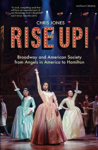 Rise Up!: Broadway and American Society from 'Angels in America' to `Hamilton' por Chris (Chicago Tribune, USA) Jones