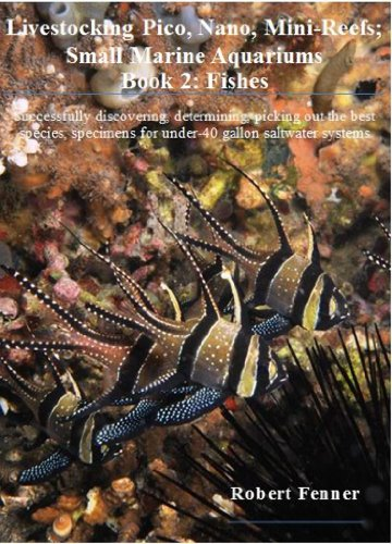 Livestocking Pico, Nano, Mini-Reefs; Small Marine Aquariums, Book 2: Fishes (English Edition)