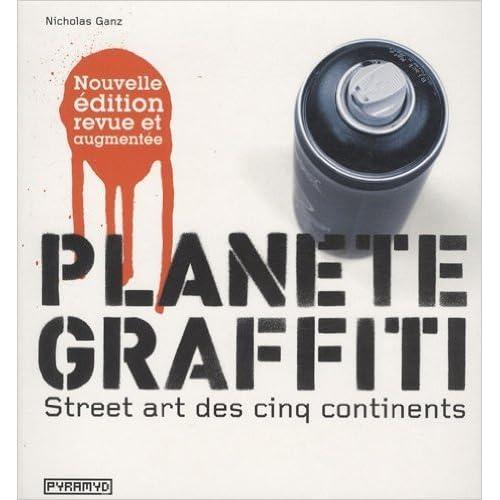 Planète graffiti : Street art des cinq continent de Nicholas Ganz,Tristan Manco (Sous la direction de) ( 20 août 2009 )