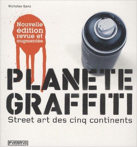 Planète graffiti : Street art des cinq continent ...