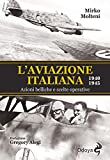 L'aviazione italiana 1940-1945. Azioni belliche e scelte operative