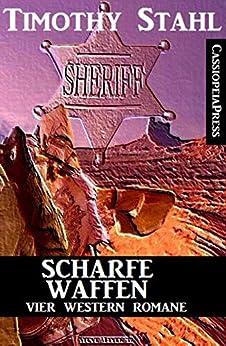 Scharfe Waffen: Vier Western Romane: Cassiopeiapress Spannung von [Stahl, Timothy]