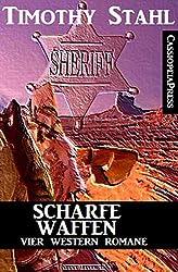 Scharfe Waffen: Vier Western Romane: Cassiopeiapress Spannung