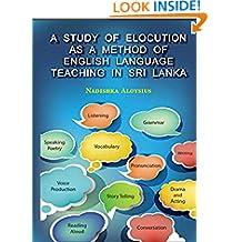 A STUDY OF ELOCUTION AS A METHOD OF ENGLISH LANGUAGE TEACHING IN SRI LANKA