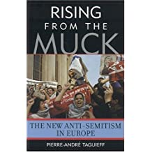 Rising from the Muck: The New Anti-Semitism in Europe by Pierre-Andre Taguieff (17-May-2004) Hardcover