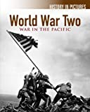 World War II: War in the Pacific (History in Pictures)