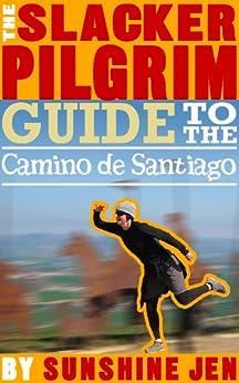 The Slacker Pilgrim Guide to the Camino de Santiago by [Jen, Sunshine]