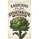 Gardening a la Mode: Vegetables
