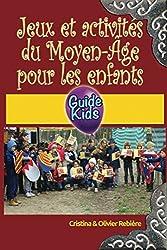 Jeux et activités du Moyen-Âge pour les enfants: Plongez dans l'Histoire avec votre enfant!