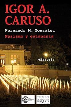 Igor A. Caruso: Nazismo y eutanasia par [González, Fernando M.]