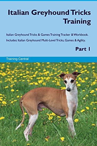 Italian Greyhound Tricks Training Italian Greyhound Tricks & Games Training Tracker & Workbook. Includes: Italian Greyhound Multi-Level Tricks, Games & Agility. Part 1 -
