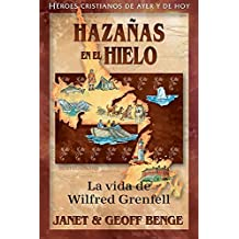 Christian Heroes - Wilfred Grenfell: Hazanas En El Hielo (Heroes Cristianos De Ayer Y De Hoy / Christian Heroes : Then & Now)
