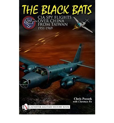 [(The Black Bats: CIA Spy Flights Over China from Taiwan 1951-1969)] [ By (author) Chris Pocock ] [June, 2010]