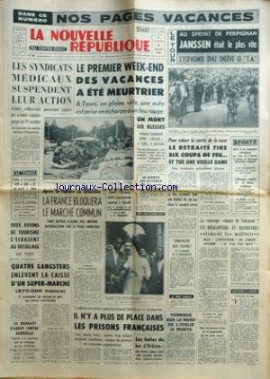 NOUVELLE REPUBLIQUE (LA) [No 6325] du 05/07/1965 - APRES LA RUPTURE DE BRUXELLES - LA FRANCE BLOQUERA LE MARCHE COMMUN - TOUTE L'AFRIQUE REPRESENTEE A NEUILLY POUR LE MARIAGE DU FILS DE HOUPHOUET-BOIGNY AVEC LA NIECE DE GRUNITZKY - 150 MANDATS D'ARRET CONTRE GABRIELLE - L'ESCROC A LA CARAVANE - IL N'Y A PLUS DE PLACE DANS LES PRISONS FRANCAISES - LA SOUCOUPE VOLANTE DE VALENSOLE - LES SPORTS - DIAZ - GUYOT - DESCAGES - J.C. MAGNAN AU FLEURET - ATHLETISME - LE TOUR - JANS par Collectif