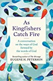 As Kingfishers Catch Fire: A Conversation on the Ways of God Formed by the Words of God