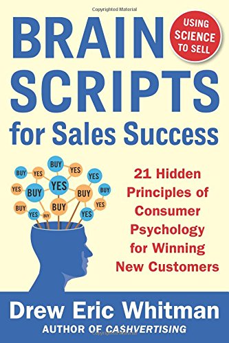 BrainScripts for Sales Success: 21 Hidden Principles of Consumer Psychology for Winning New Customers (Business Books)