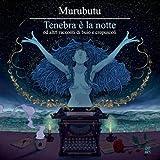 Songtexte von Murubutu - Tenebra è la notte ed altri racconti di buio e crepuscoli