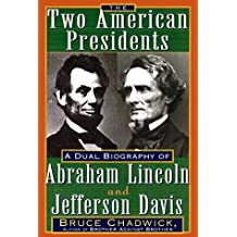 The Two American Presidents: A Dual Biography of Abraham Lincoln and Jefferson Davis by Bruce Chadwick (1999-04-02)