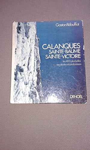Calanques, Sainte-Baume, Sainte-Victoire : Les 400 plus belles escalades et randonnées par Gaston Rébuffat