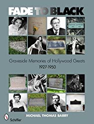 Fade to Black: Graveside Memories of Hollywood Greats 1927 - 1950