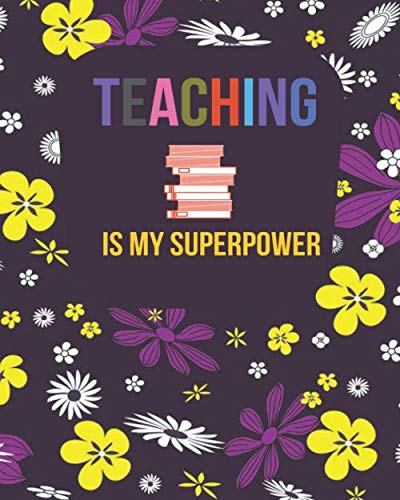 Teaching is My Super Power: Teachers Academic Planners Journal Calendar Record Logbook Organiser Daily Weekly and Monthly Classroom Lesson Notebook ... 120 Pages. (Teachers Planning Book, Band 45) (Power Memory Super)