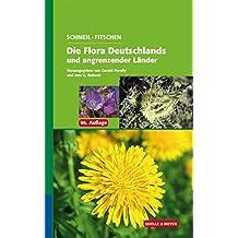 SCHMEIL-FITSCHEN Die Flora Deutschlands und angrenzender Länder: Ein Buch zum Bestimmen aller wildwachsenden und häufig kultivierten Gefäßpflanzen