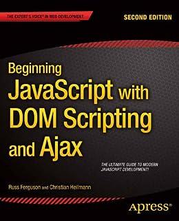 Beginning JavaScript with DOM Scripting and Ajax: Second Editon di [Ferguson, Russ, Heilmann, Christian]