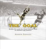 The Goal: Bobby Orr and the Most Famous Goal in Stanley Cup History by Andrew Podnieks (2003-09-01)