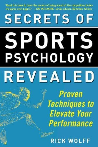 Secrets of Sports Psychology Revealed: Proven Techniques to Elevate Your Performance por Rick Wolff